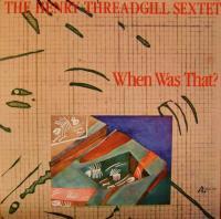 Henry Threadgill Sextet - When Was That.jpg