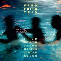 Fred Frith Trio - Another Day in Fucking Paradise.jpg