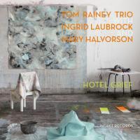 Tom Rainey Trio - Hotel Grief.jpg