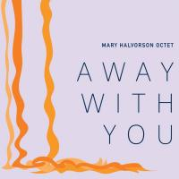 Mary Halvorson Octet - Away With You.jpg